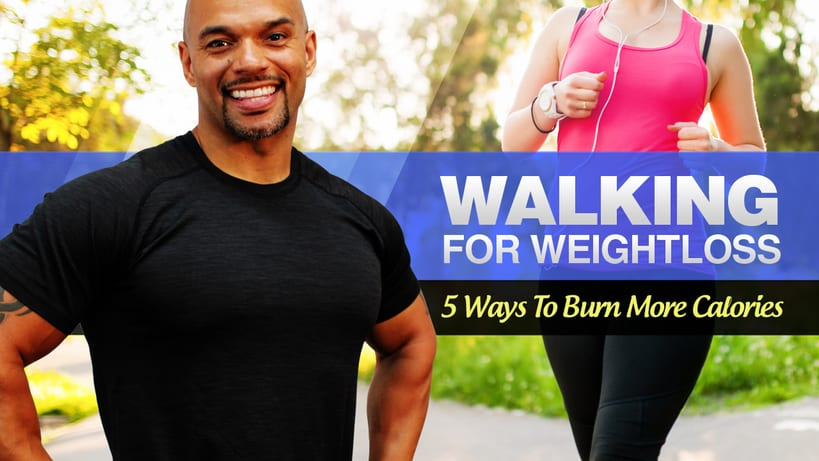 Walking For Weight Loss: 5 Ways To Burn More Calories